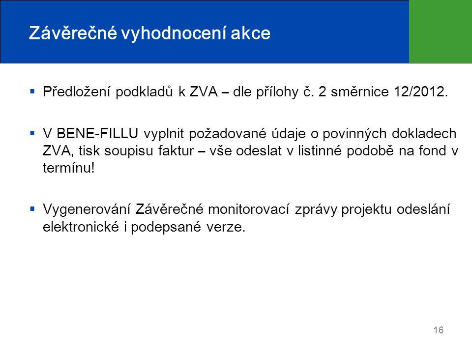 Závěrečné vyhodnocení akce  Předložení podkladů k ZVA – dle přílohy č. 2 směrnice 12/2012.  V BENE-FILLU vyplnit požadované údaje o povinných doklad
