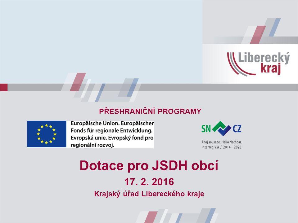 Dotace pro JSDH obcí 17. 2. 2016 Krajský úřad Libereckého kraje PŘESHRANIČNÍ PROGRAMY