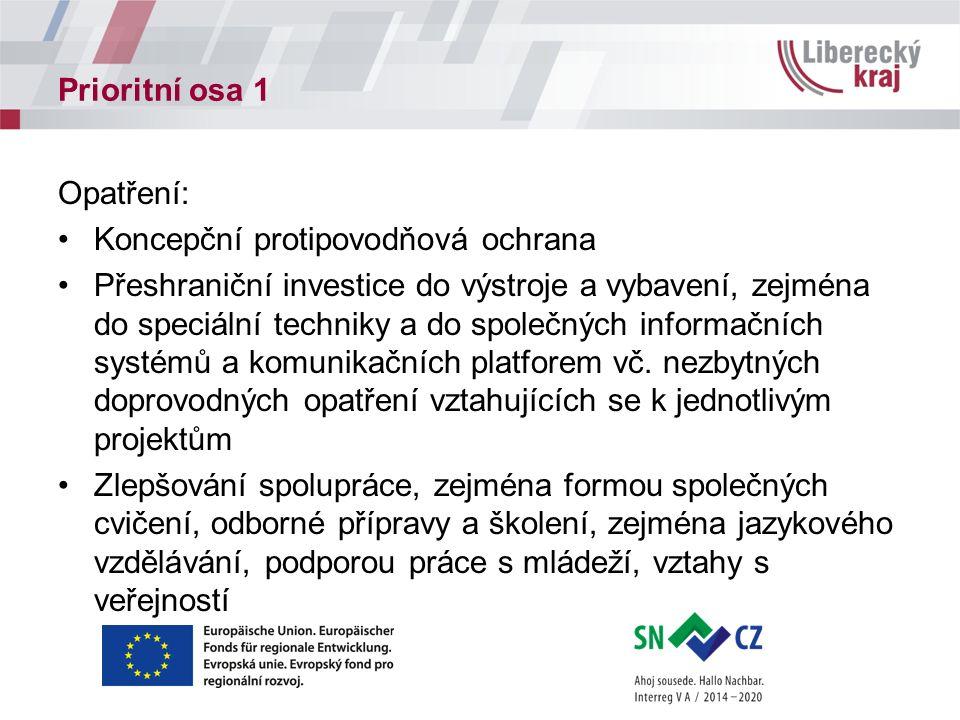 Prioritní osa 1 Opatření: Koncepční protipovodňová ochrana Přeshraniční investice do výstroje a vybavení, zejména do speciální techniky a do společných informačních systémů a komunikačních platforem vč.