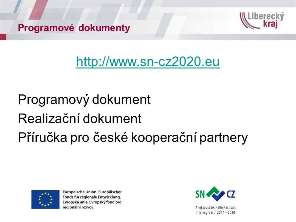 Programové dokumenty http://www.sn-cz2020.eu Programový dokument Realizační dokument Příručka pro české kooperační partnery