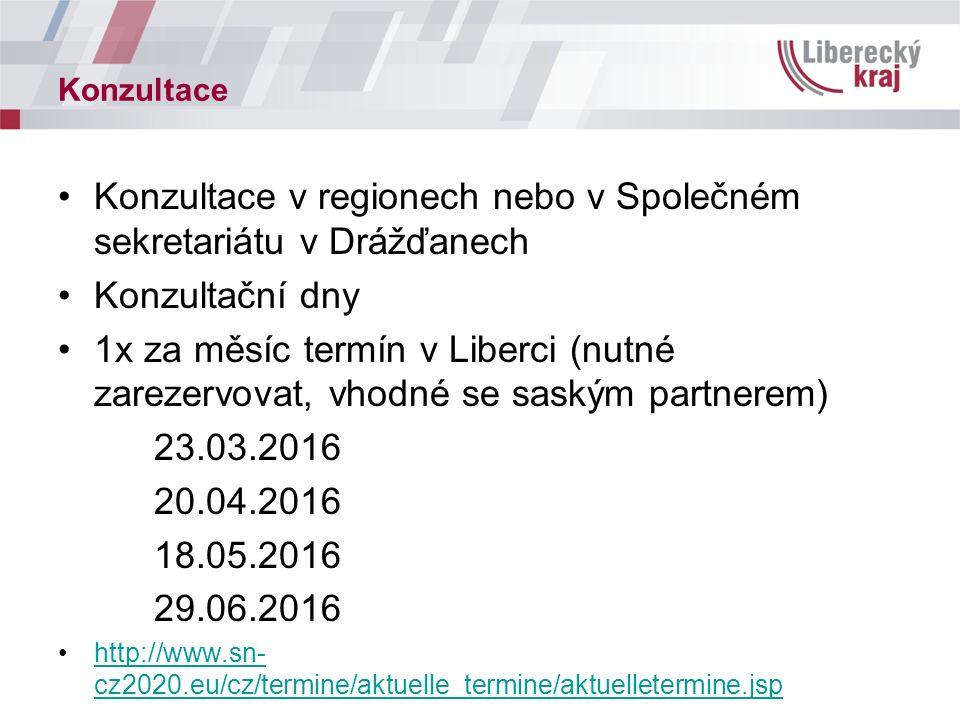 Konzultace Konzultace v regionech nebo v Společném sekretariátu v Drážďanech Konzultační dny 1x za měsíc termín v Liberci (nutné zarezervovat, vhodné