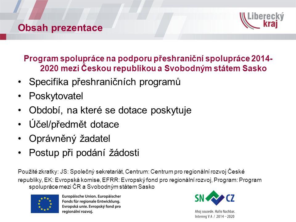 Obsah prezentace Program spolupráce na podporu přeshraniční spolupráce 2014- 2020 mezi Českou republikou a Svobodným státem Sasko Specifika přeshranič