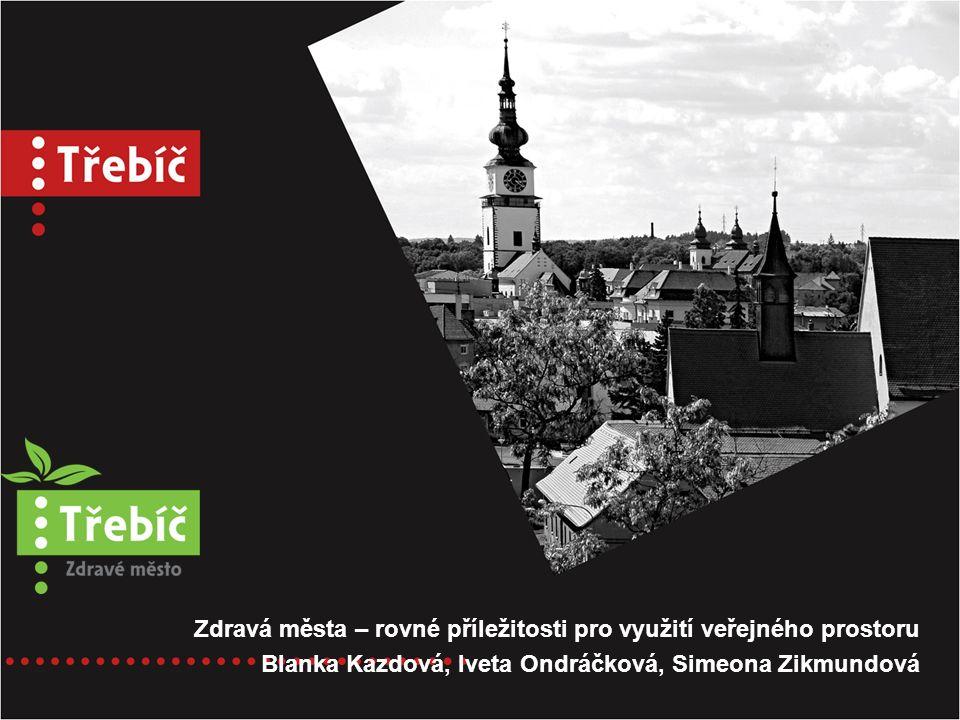 Zdravá města – rovné příležitosti pro využití veřejného prostoru Blanka Kazdová, Iveta Ondráčková, Simeona Zikmundová