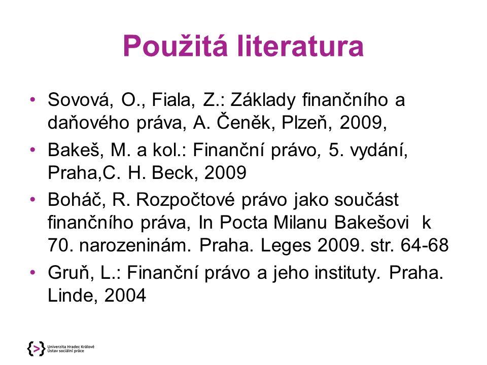 Použitá literatura Sovová, O., Fiala, Z.: Základy finančního a daňového práva, A.
