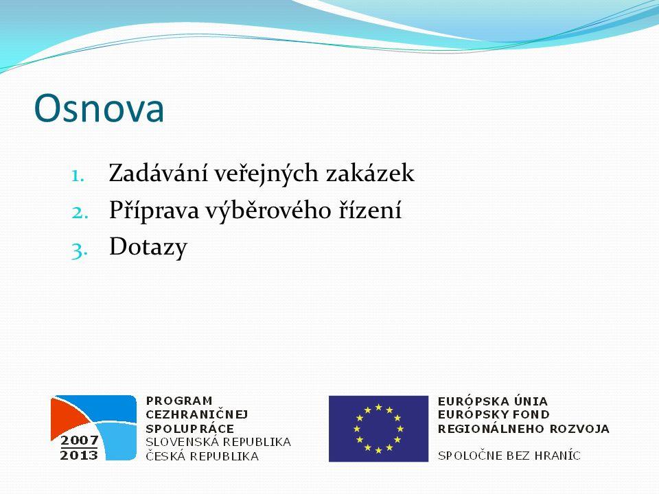Osnova 1. Zadávání veřejných zakázek 2. Příprava výběrového řízení 3. Dotazy