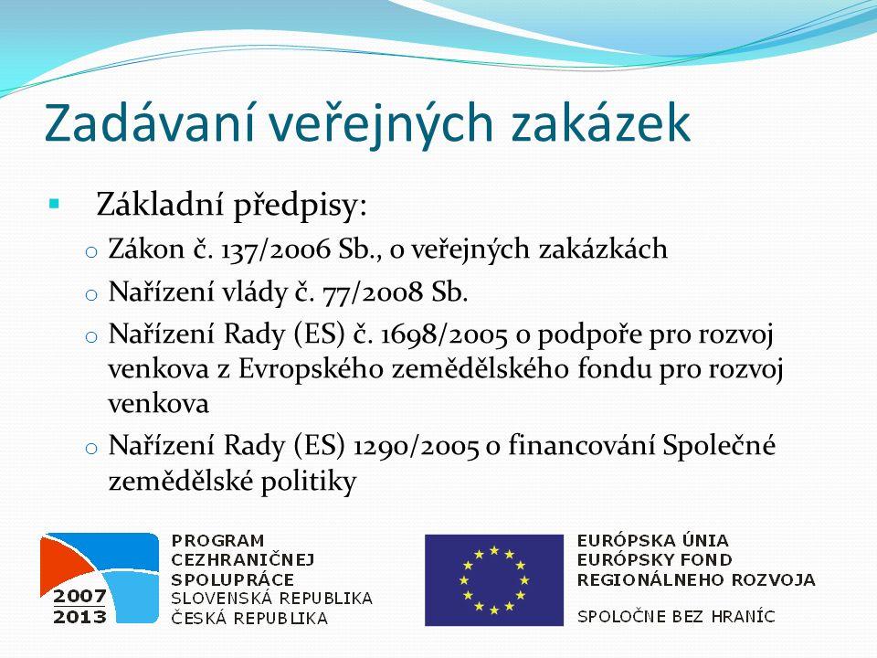 Zadávaní veřejných zakázek  Základní předpisy: o Zákon č. 137/2006 Sb., o veřejných zakázkách o Nařízení vlády č. 77/2008 Sb. o Nařízení Rady (ES) č.