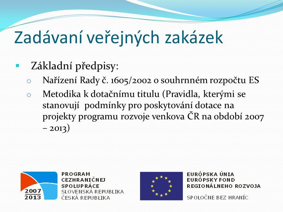 Zadávaní veřejných zakázek  Základní předpisy: o Nařízení Rady č. 1605/2002 o souhrnném rozpočtu ES o Metodika k dotačnímu titulu (Pravidla, kterými