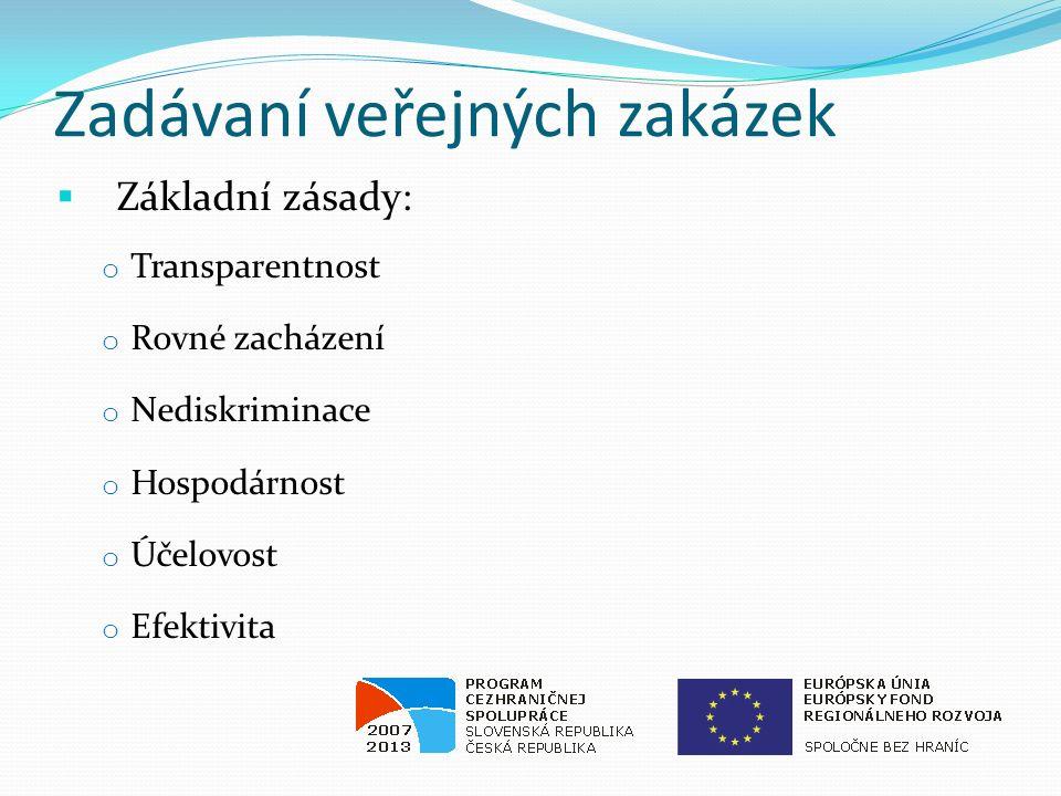 Zadávaní veřejných zakázek  Základní zásady: o Transparentnost o Rovné zacházení o Nediskriminace o Hospodárnost o Účelovost o Efektivita