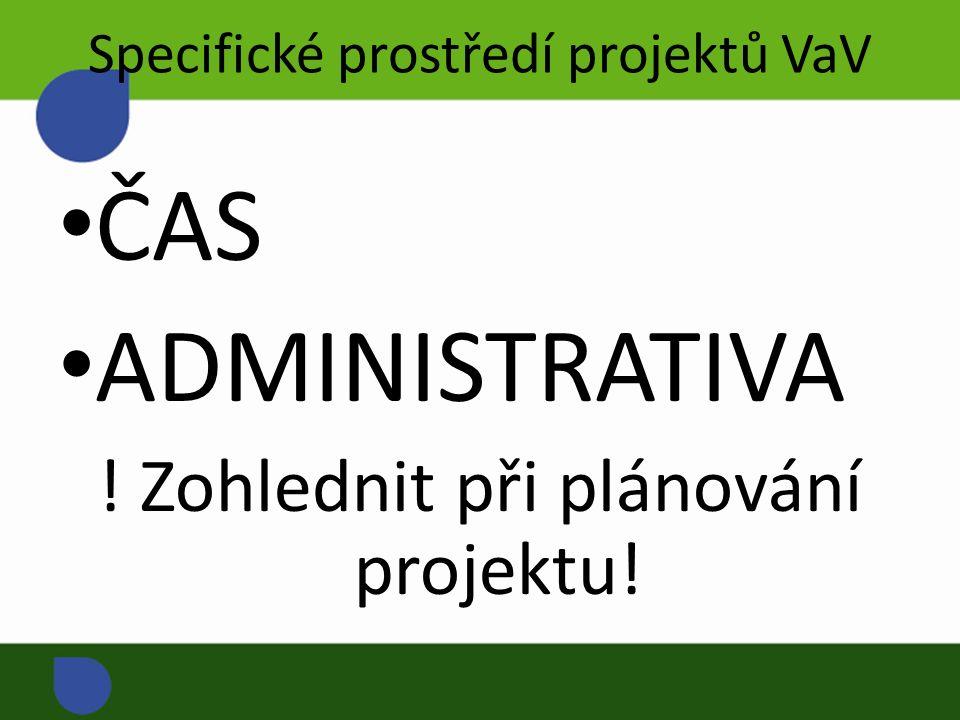 Specifické prostředí projektů VaV ČAS ADMINISTRATIVA ! Zohlednit při plánování projektu!