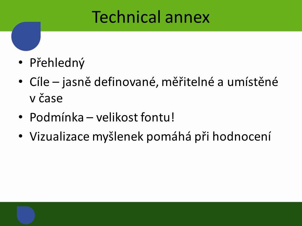 Technical annex Přehledný Cíle – jasně definované, měřitelné a umístěné v čase Podmínka – velikost fontu.