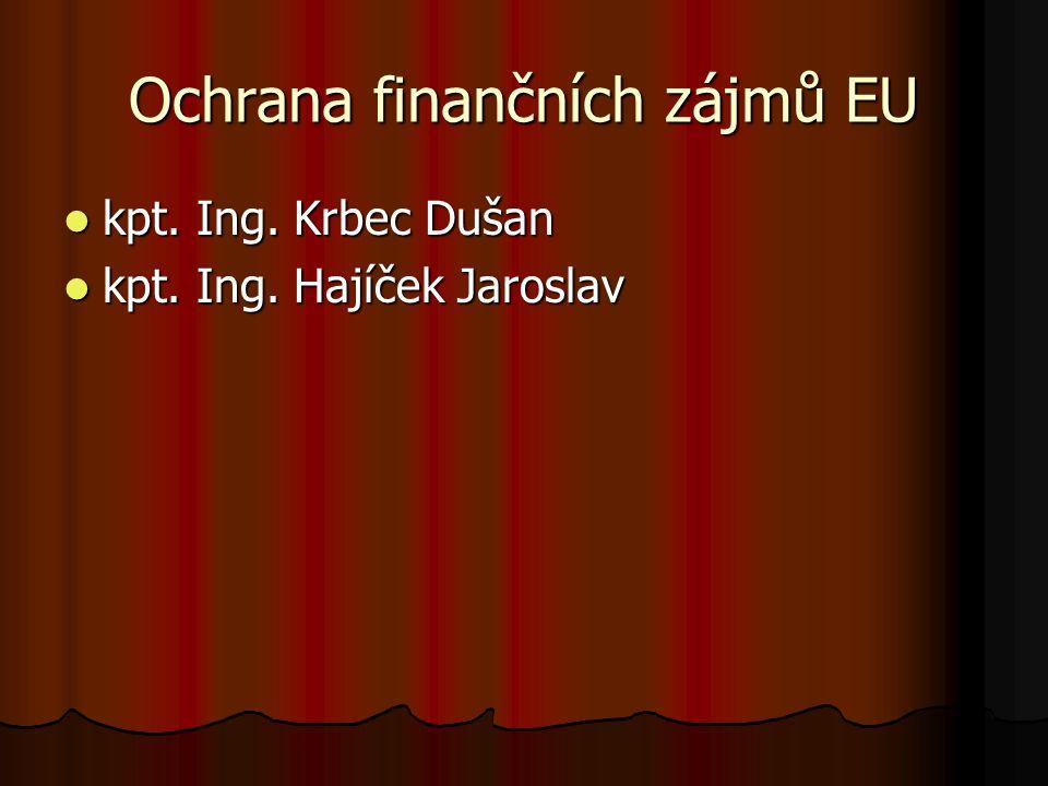 Ochrana finančních zájmů EU kpt. Ing. Krbec Dušan kpt.