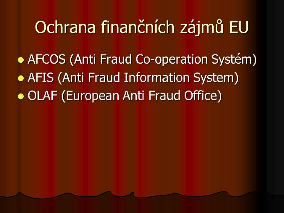 Ochrana finančních zájmů EU AFCOS (Anti Fraud Co-operation Systém) AFCOS (Anti Fraud Co-operation Systém) AFIS (Anti Fraud Information System) AFIS (Anti Fraud Information System) OLAF (European Anti Fraud Office) OLAF (European Anti Fraud Office)