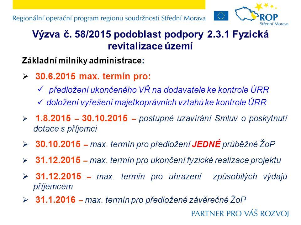 Výzva č. 58/2015 podoblast podpory 2.3.1 Fyzická revitalizace území Základní milníky administrace:  30.6.2015 max. termín pro: předložení ukončeného