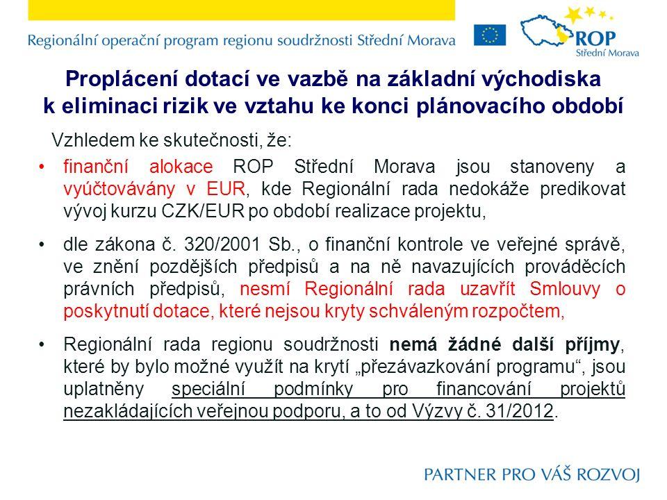 Proplácení dotací ve vazbě na základní východiska k eliminaci rizik ve vztahu ke konci plánovacího období Vzhledem ke skutečnosti, že: finanční alokac