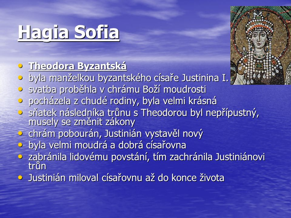 Hagia Sofia Theodora Byzantská Theodora Byzantská byla manželkou byzantského císaře Justinina I.