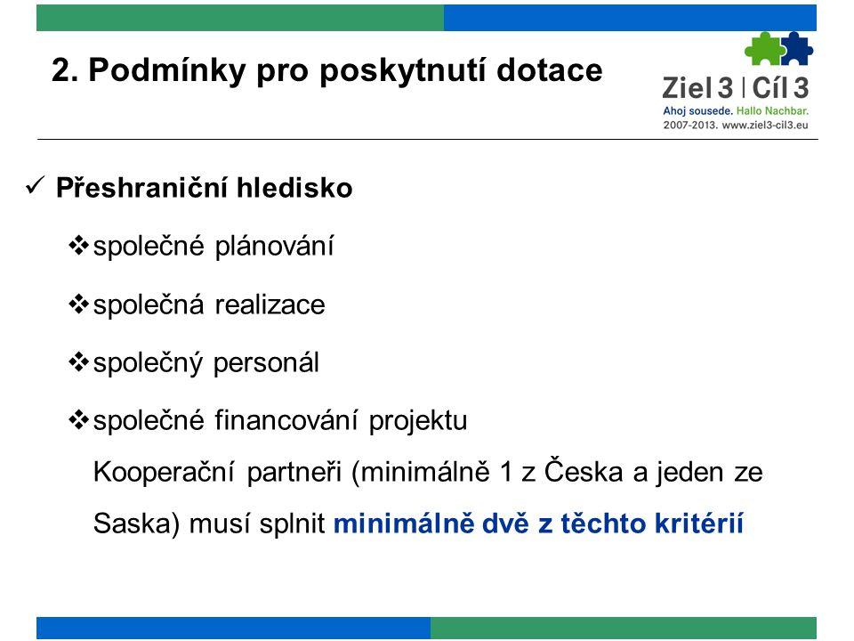 2. Podmínky pro poskytnutí dotace Přeshraniční hledisko  společné plánování  společná realizace  společný personál  společné financování projektu