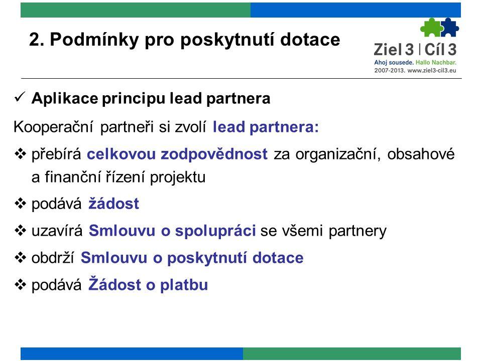 2. Podmínky pro poskytnutí dotace Aplikace principu lead partnera Kooperační partneři si zvolí lead partnera:  přebírá celkovou zodpovědnost za organ