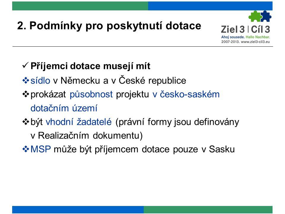 2. Podmínky pro poskytnutí dotace Příjemci dotace musejí mít  sídlo v Německu a v České republice  prokázat působnost projektu v česko-saském dotačn