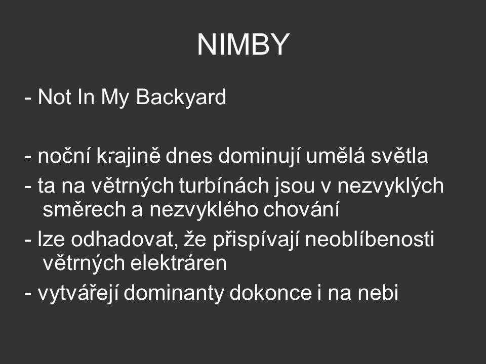 NIMBY - Not In My Backyard - noční krajině dnes dominují umělá světla - ta na větrných turbínách jsou v nezvyklých směrech a nezvyklého chování - lze odhadovat, že přispívají neoblíbenosti větrných elektráren - vytvářejí dominanty dokonce i na nebi