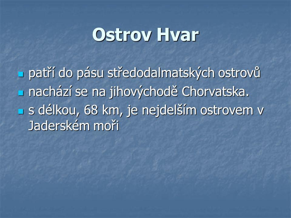 Ostrov Hvar patří do pásu středodalmatských ostrovů patří do pásu středodalmatských ostrovů nachází se na jihovýchodě Chorvatska.