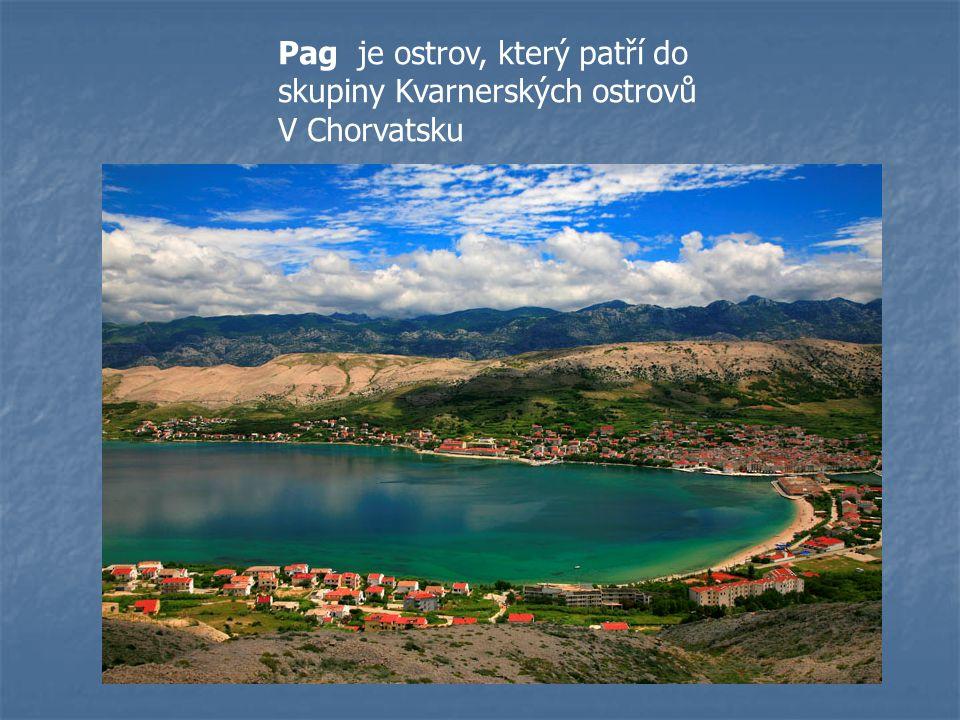 Pag je ostrov, který patří do skupiny Kvarnerských ostrovů V Chorvatsku