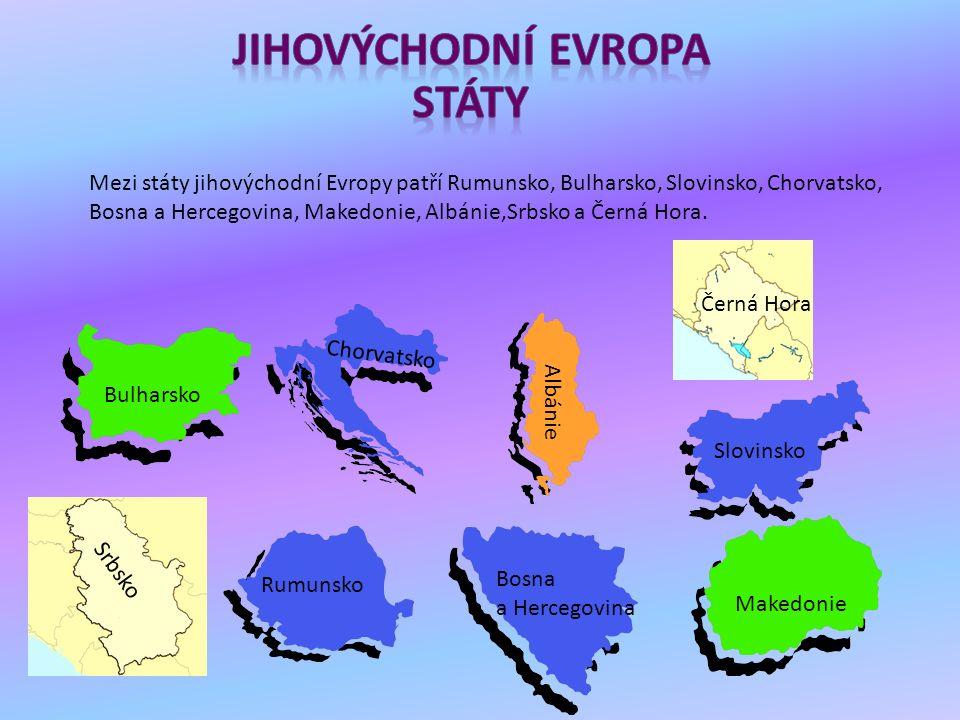 Mezi státy jihovýchodní Evropy patří Rumunsko, Bulharsko, Slovinsko, Chorvatsko, Bosna a Hercegovina, Makedonie, Albánie,Srbsko a Černá Hora. Bulharsk