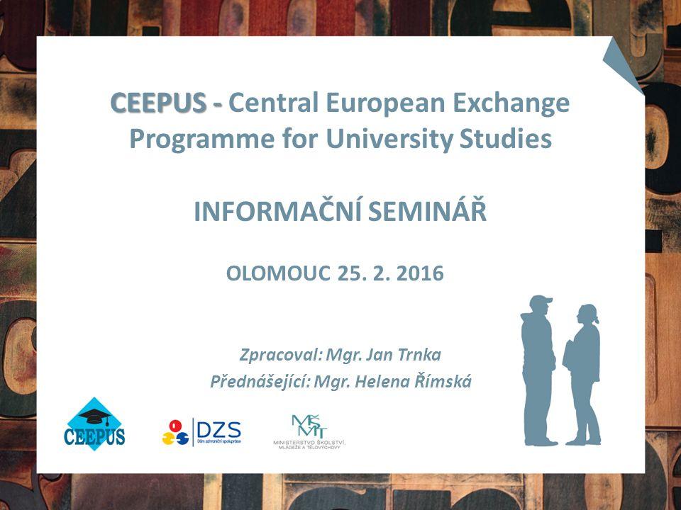 CEEPUS - CEEPUS - Central European Exchange Programme for University Studies INFORMAČNÍ SEMINÁŘ Zpracoval: Mgr.