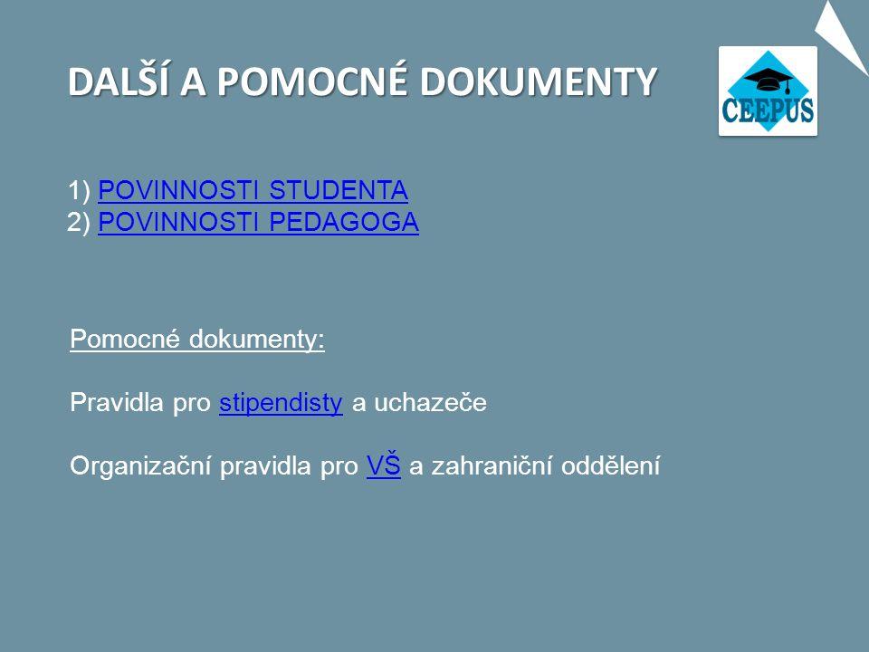 1) POVINNOSTI STUDENTA 2) POVINNOSTI PEDAGOGAPOVINNOSTI STUDENTAPOVINNOSTI PEDAGOGA DALŠÍ A POMOCNÉ DOKUMENTY Pomocné dokumenty: Pravidla pro stipendisty a uchazečestipendisty Organizační pravidla pro VŠ a zahraniční odděleníVŠ