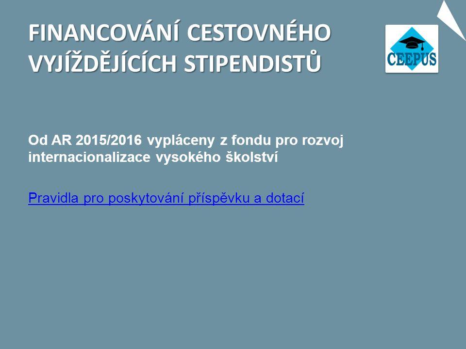 FINANCOVÁNÍ CESTOVNÉHO VYJÍŽDĚJÍCÍCH STIPENDISTŮ Od AR 2015/2016 vypláceny z fondu pro rozvoj internacionalizace vysokého školství Pravidla pro poskytování příspěvku a dotací