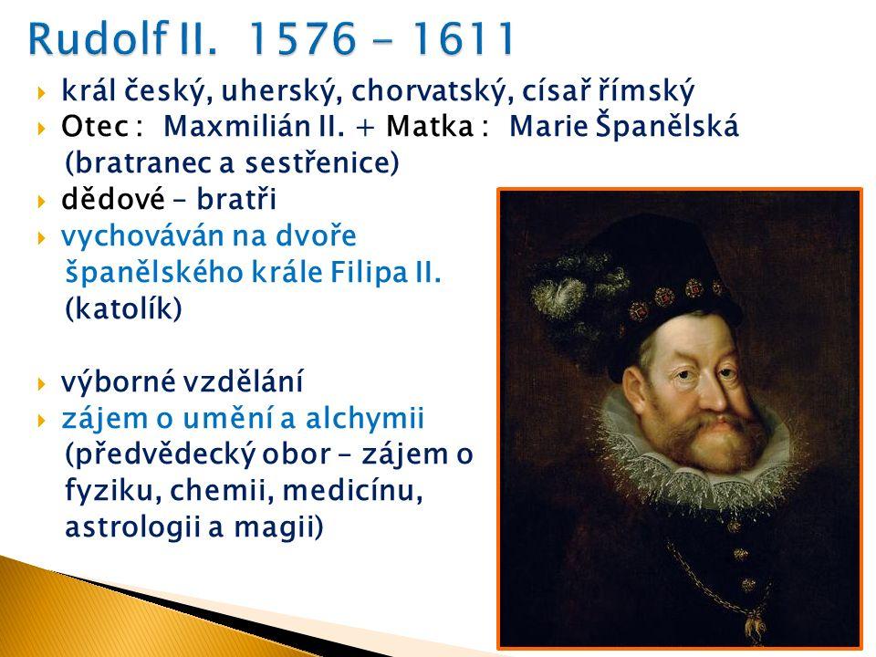  král český, uherský, chorvatský, císař římský  Otec : Maxmilián II.