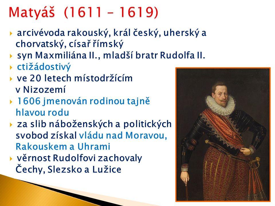  arcivévoda rakouský, král český, uherský a chorvatský, císař římský  syn Maxmiliána II., mladší bratr Rudolfa II.