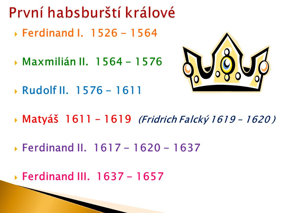  Ferdinand I.1526 - 1564  Maxmilián II. 1564 - 1576  Rudolf II.
