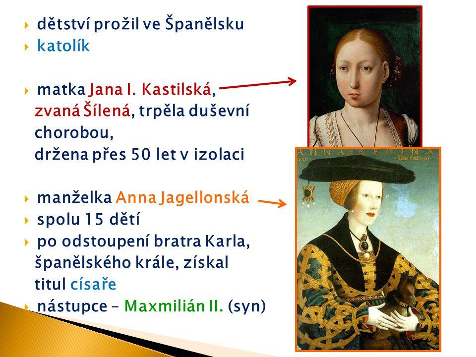  dětství prožil ve Španělsku  katolík  matka Jana I.