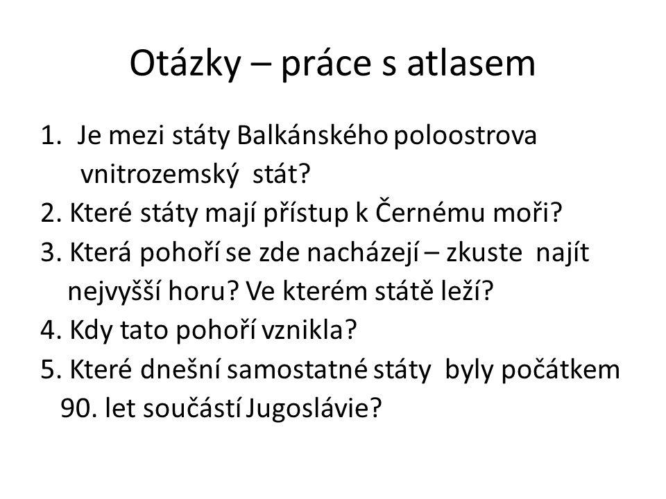 Otázky – práce s atlasem 1.Je mezi státy Balkánského poloostrova vnitrozemský stát.
