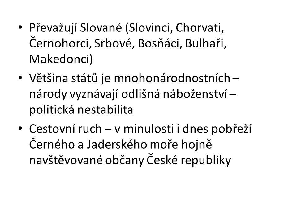 Převažují Slované (Slovinci, Chorvati, Černohorci, Srbové, Bosňáci, Bulhaři, Makedonci) Většina států je mnohonárodnostních – národy vyznávají odlišná náboženství – politická nestabilita Cestovní ruch – v minulosti i dnes pobřeží Černého a Jaderského moře hojně navštěvované občany České republiky