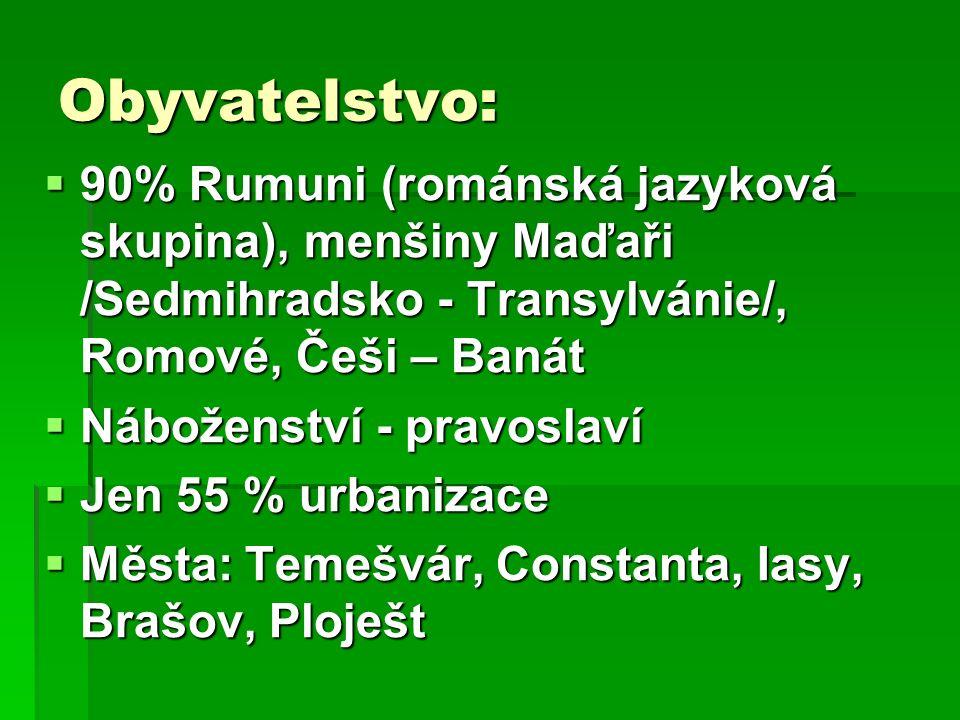 Obyvatelstvo:  90% Rumuni (románská jazyková skupina), menšiny Maďaři /Sedmihradsko - Transylvánie/, Romové, Češi – Banát  Náboženství - pravoslaví  Jen 55 % urbanizace  Města: Temešvár, Constanta, Iasy, Brašov, Ploješt