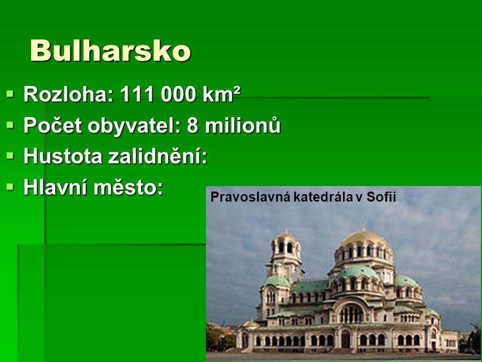 Bulharsko  Rozloha: 111 000 km²  Počet obyvatel: 8 milionů  Hustota zalidnění:  Hlavní město: Pravoslavná katedrála v Sofii