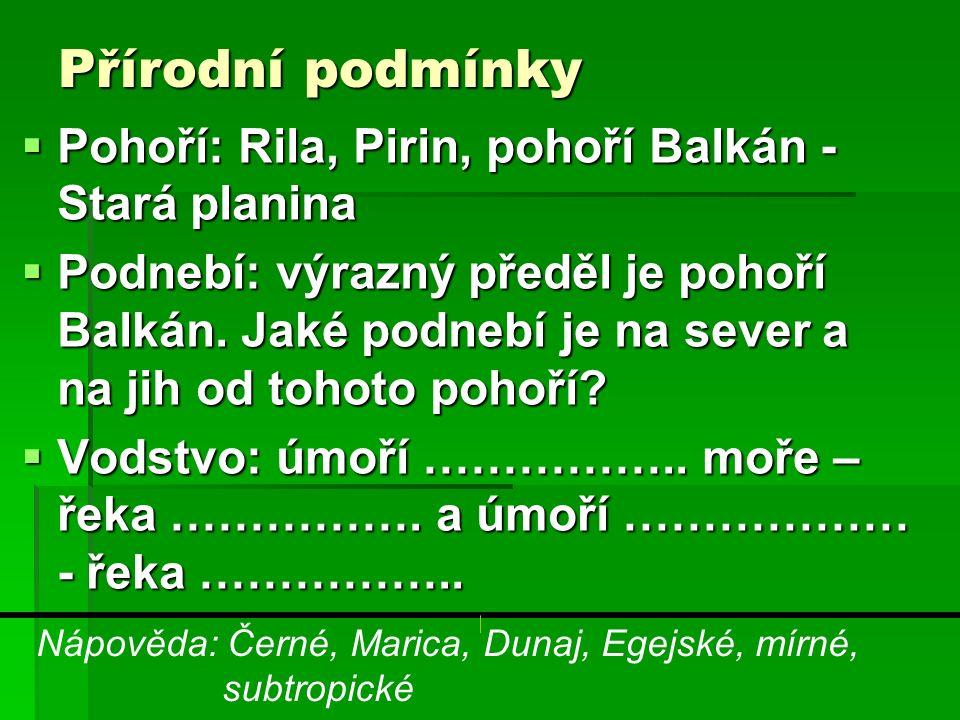 Přírodní podmínky  Pohoří: Rila, Pirin, pohoří Balkán - Stará planina  Podnebí: výrazný předěl je pohoří Balkán.