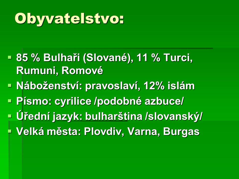 Obyvatelstvo:  85 % Bulhaři (Slované), 11 % Turci, Rumuni, Romové  Náboženství: pravoslaví, 12% islám  Písmo: cyrilice /podobné azbuce/  Úřední jazyk: bulharština /slovanský/  Velká města: Plovdiv, Varna, Burgas