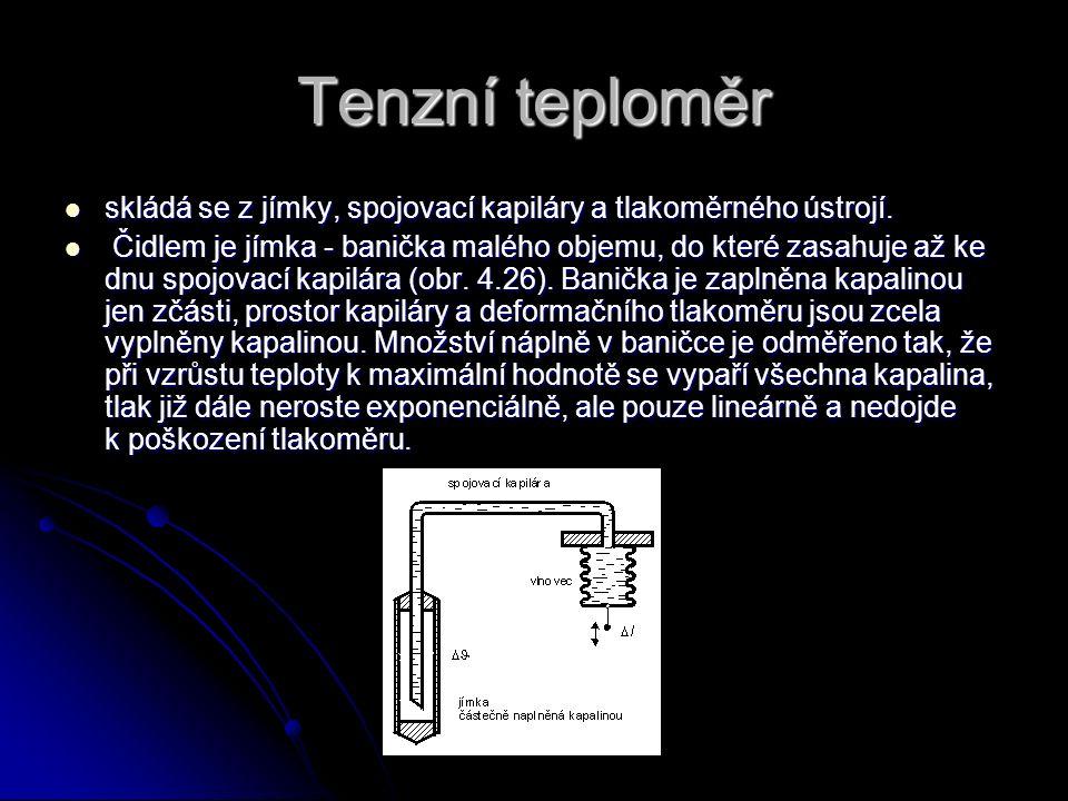 Tenzní teploměr skládá se z jímky, spojovací kapiláry a tlakoměrného ústrojí. skládá se z jímky, spojovací kapiláry a tlakoměrného ústrojí. Čidlem je