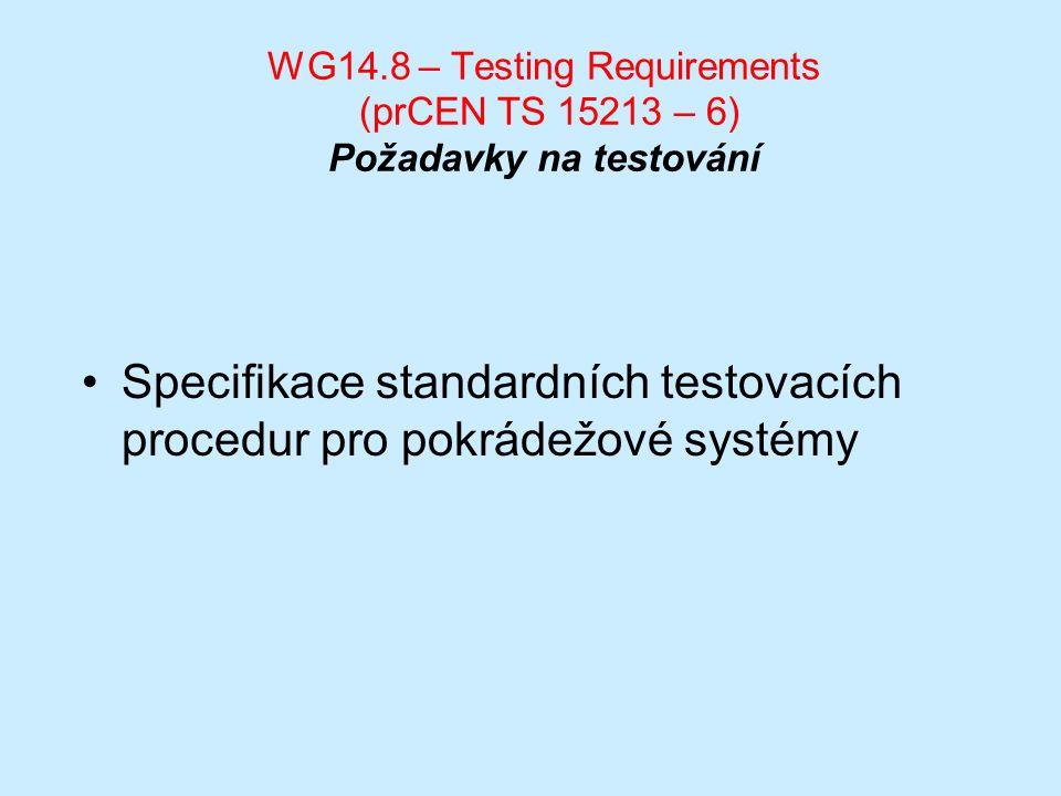 WG14.8 – Testing Requirements (prCEN TS 15213 – 6) Požadavky na testování Specifikace standardních testovacích procedur pro pokrádežové systémy