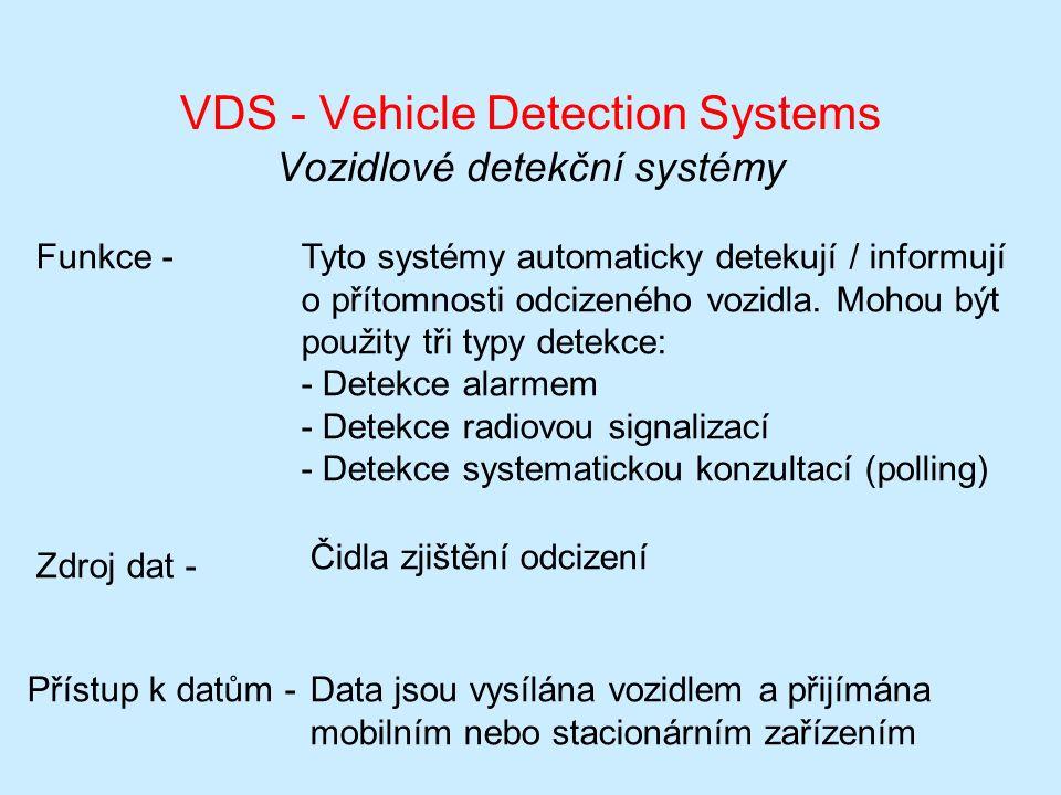 VDS - Vehicle Detection Systems Vozidlové detekční systémy Funkce -Tyto systémy automaticky detekují / informují o přítomnosti odcizeného vozidla.