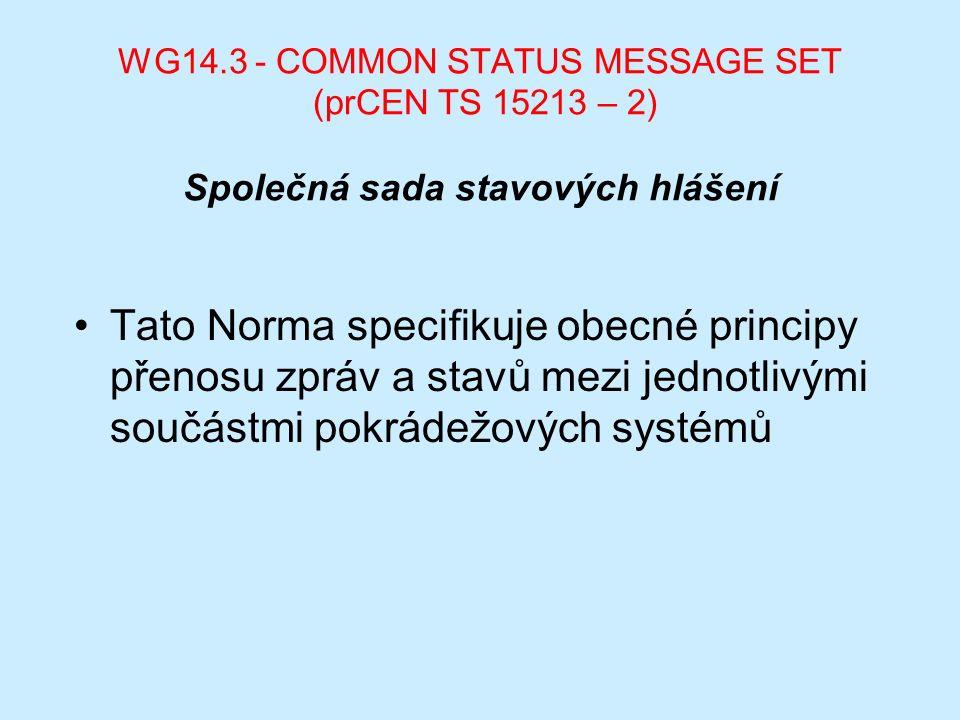 WG14.3 - COMMON STATUS MESSAGE SET (prCEN TS 15213 – 2) Společná sada stavových hlášení Tato Norma specifikuje obecné principy přenosu zpráv a stavů mezi jednotlivými součástmi pokrádežových systémů