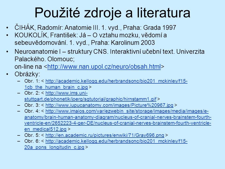 Použité zdroje a literatura ČIHÁK, Radomír: Anatomie III. 1. vyd., Praha: Grada 1997 KOUKOLÍK, František: Já – O vztahu mozku, vědomí a sebeuvědomován