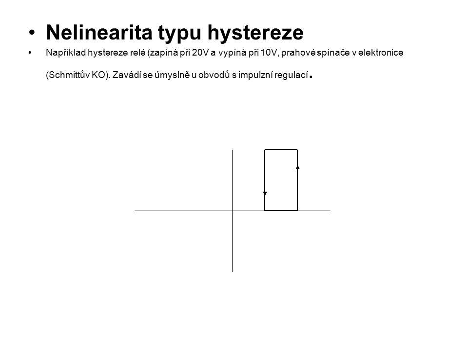 Nelinearita typu hystereze Například hystereze relé (zapíná při 20V a vypíná při 10V, prahové spínače v elektronice (Schmittův KO).