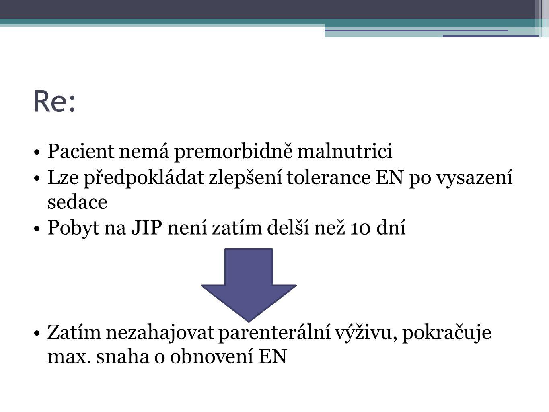 Re: Pacient nemá premorbidně malnutrici Lze předpokládat zlepšení tolerance EN po vysazení sedace Pobyt na JIP není zatím delší než 10 dní Zatím nezah