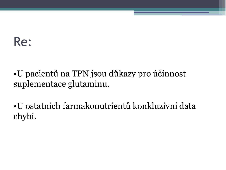 Re: U pacientů na TPN jsou důkazy pro účinnost suplementace glutaminu. U ostatních farmakonutrientů konkluzivní data chybí.