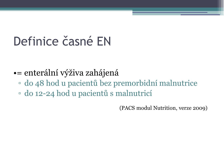 Definice časné EN = enterální výživa zahájená ▫do 48 hod u pacientů bez premorbidní malnutrice ▫do 12-24 hod u pacientů s malnutricí (PACS modul Nutri