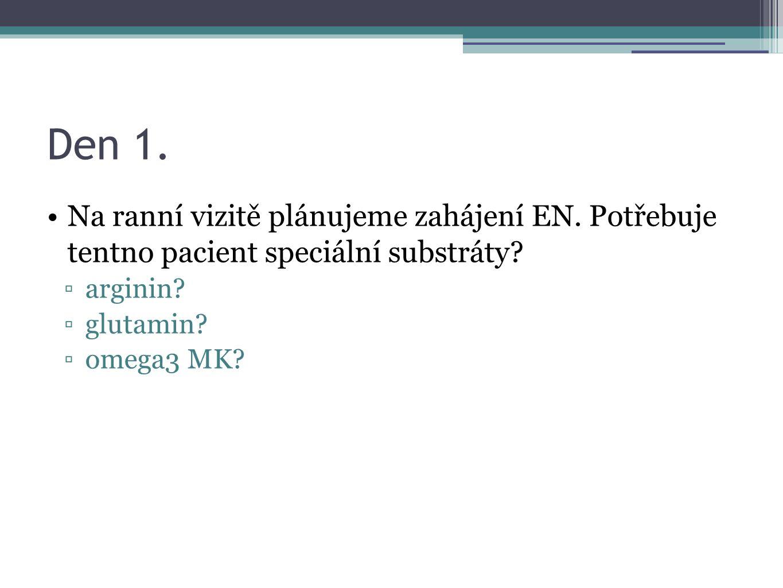 Den 1. Na ranní vizitě plánujeme zahájení EN. Potřebuje tentno pacient speciální substráty? ▫arginin? ▫glutamin? ▫omega3 MK?