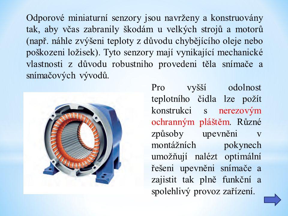 Odporové miniaturní senzory jsou navrženy a konstruovány tak, aby včas zabranily škodám u velkých strojů a motorů (např.